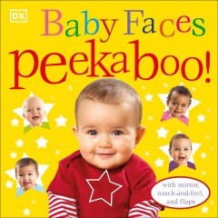 Baby faces peekaboo! : touch-and-feel and lift-the-flap - Dawn Sirett