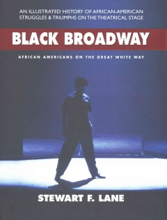 Black Broadway : African Americans on the Great White Way - Stewart F.; Leon Lane
