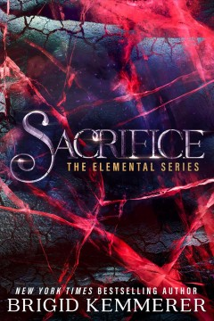 Sacrifice : Elemental Series, Book 5. Brigid Kemmerer. - Brigid Kemmerer
