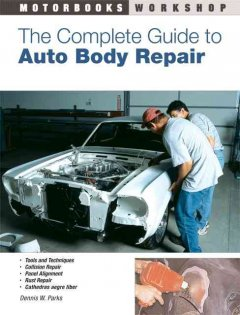 The complete guide to auto body repair / Dennis Parks - Dennis Parks