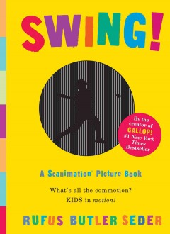 Swing! : a scanimation picture book - Rufus Butler Seder