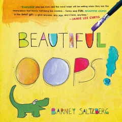 Beautiful oops! (Ages 3+) - Barney Saltzberg