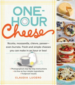 One-hour cheese : ricotta, mozzarella, chèvre, paneer--even burrata, fresh and simple cheeses you can make in an hour or less!  - Claudia Lucero