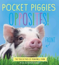 Pocket piggies opposites! : featuring the teacup pigs of Pennywell Farm - Richard Austin