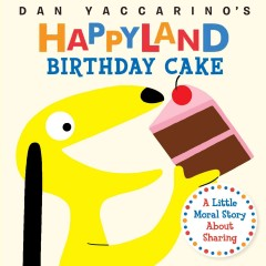 Birthday cake : a little moral story about sharing - Dan Yaccarino
