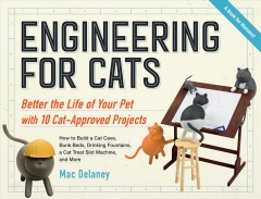 Engineering for Cat Lovers : Better the Life of Your Pet With10 Cat-approved Projects - MAC Delaney