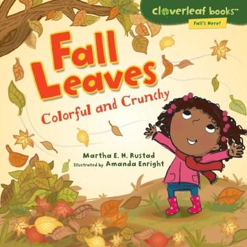 Fall leaves : colorful and crunchy - Martha E. H. (Martha Elizabeth Hillman) Rustad