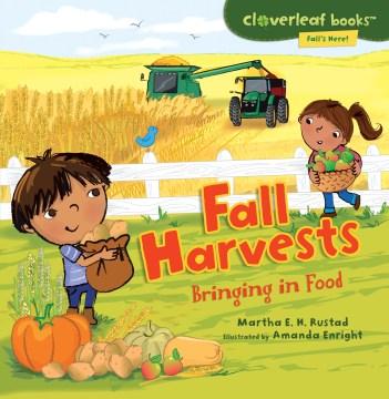 Fall harvests : bringing in food - Martha E. H. (Martha Elizabeth Hillman) Rustad