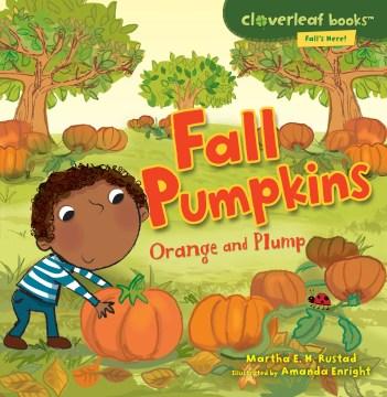 Fall pumpkins : orange and plump - Martha E. H. (Martha Elizabeth Hillman) Rustad
