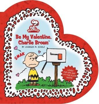 Be my Valentine, Charlie Brown - Charles M. (Charles Monroe) Schulz