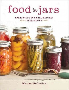 Food in Jars : Preserving in small batches year-round - Marisa McClellan