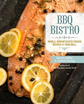 BBQ Bistro : Simple, Sophisticated French Recipes for Your Grill - Karen; Fertig Adler