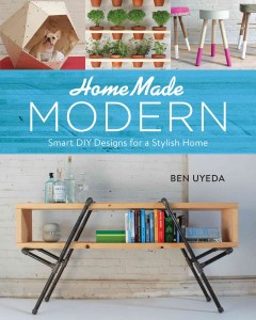 HomeMade Modern : Smart DIY Designs for a Stylish Home - Ben Uyeda