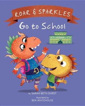 Roar & Sparkles go to school - Sarah Beth Durst