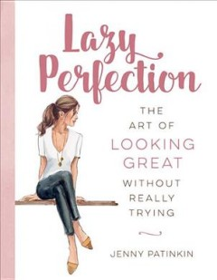 Lazy Perfection : The Art of Looking Great Without Really Trying - Jenny Patinkin