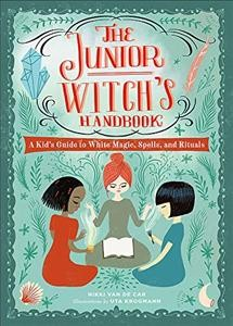 The junior witch's handbook : a kid's guide to white magic, spells, and rituals - Nikki Van De Car