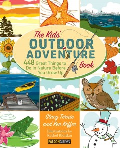 The kids' outdoor adventure book : 448 great things to do in nature before you grow up - Stacy Tornio