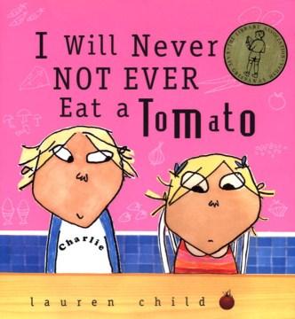I will never not ever eat a tomato - Lauren Child