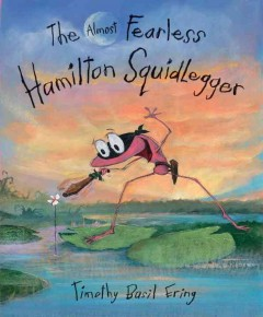 The almost fearless Hamilton Squidlegger - Timothy B Ering