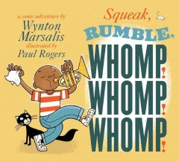 Squeak! rumble! whomp! whomp! whomp! : a sonic adventure - Wynton Marsalis