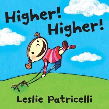 Higher! Higher! - Leslie Patricelli