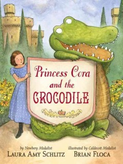 Princess Cora and the crocodile  / Laura Amy Schlitz ; illustrated by Brian Floca - Laura Amy Schlitz