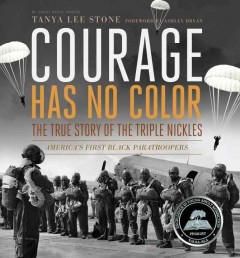 Courage has no color : the true story of the Triple Nickels : America's first Black paratroopers - Tanya Lee Stone