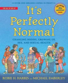 It's Perfectly Normal : Changing Bodies, Growing Up, Sex, and Sexual Health - Robie H.; Emberley Harris