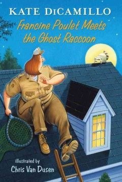Francine Poulet Meets the Ghost Raccoon : Tales from Deckawoo Drive - Kate/ Van Dusen DiCamillo