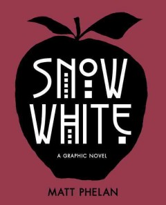 Snow White  - Matt Phelan