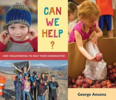 Can we help? : kids volunteering to help their communities  - George Ancona