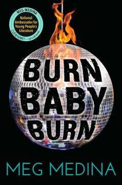 Burn baby burn - Meg Medina