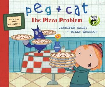 Peg + Cat. The pizza problem - Jennifer Oxley
