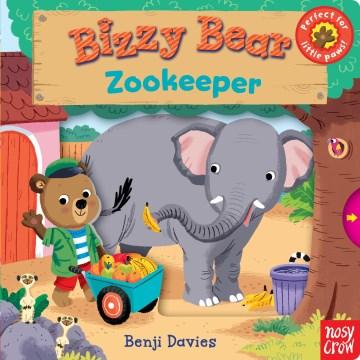 Bizzy bear : Zookeeper - Benji Davies