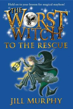 Worst Witch to the Rescue - Jill Murphy
