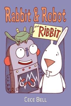 Rabbit & Robot and Ribbit - Cece Bell