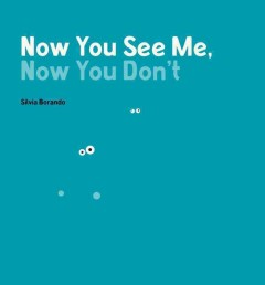 Now you see me, now you don't - Silvia Borando