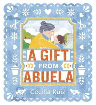A gift from Abuela - Cecilia Ruiz
