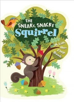 Sneaky snacky squirrel : a lift-the-flap book - Lucia Gaggiotti