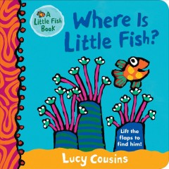Where is Little Fish? : lift the flaps to find him - Lucy Cousins