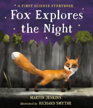 Fox explores the night - Martin Jenkins
