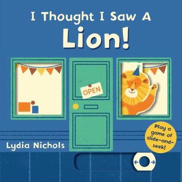 I thought I saw a lion! - Lydia Nichols