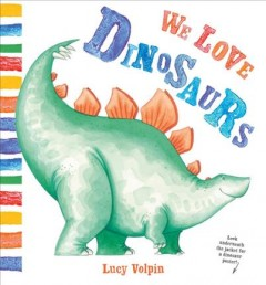 We love dinosaurs - Lucy Volpin