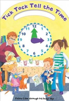 Tick tock tell the time : follow Liam through his busy day - Kate Davies