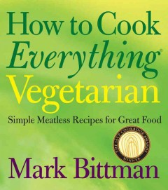 How to cook everything vegetarian : simple meatless recipes for great food - Mark Bittman