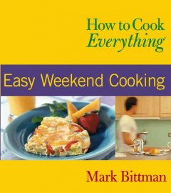 How to cook everything. Easy weekend cooking - Mark Bittman