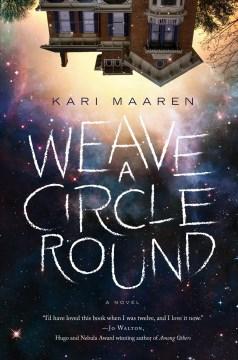 Weave a circle round : a novel - Kari Maaren