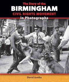 The story of the Birmingham civil rights movement in photographs - David Aretha