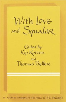 With love and squalor : 14 writers respond to the work of J.D. Salinger