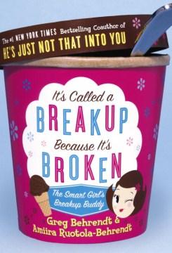 It's called a breakup because it's broken : the smart girl's breakup buddy - Greg Behrendt